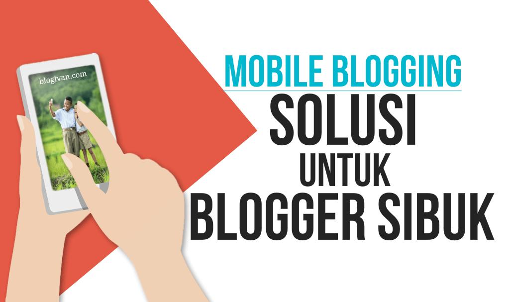 Mobile Blogging: Ngeblog Lewat HP untuk Blogger Sibuk