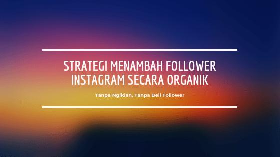 Menambah Follower Instagram Secara Organik? Ini Strateginya!